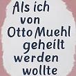 Als ich von Otto Muehl geheilt werden wollte